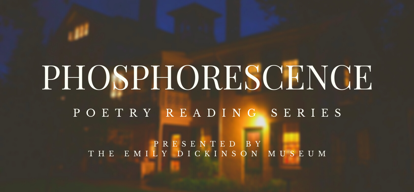 Phosphorescence Poetry Reading Series presented by the Emily Dickinson Museum