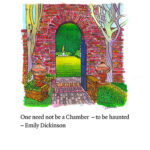 """A pen and ink drawing of a brick arch looking into a garden, in which stands a solitary gold statue. In the foreground there are two bare trees and some greenery. Below is the text """"One need not be a chamber - to be haunted, -Emily Dickinson"""""""