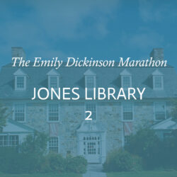 <b>Emily Dickinson Marathon</br>Part 2: The Jones Library</b></br>September 15, 2-4pm