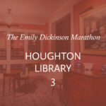 The Emily Dickinson Marathon Houghton Library 3 in white text overlaid on a tinted red image of the Emily Room at Houghton