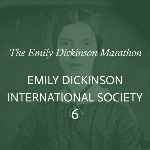"""The words """"The Emily Dickinson Marathon Emily Dickinson International Society 6"""" in white overlaid on a tinted green image of Emily Dickinson"""