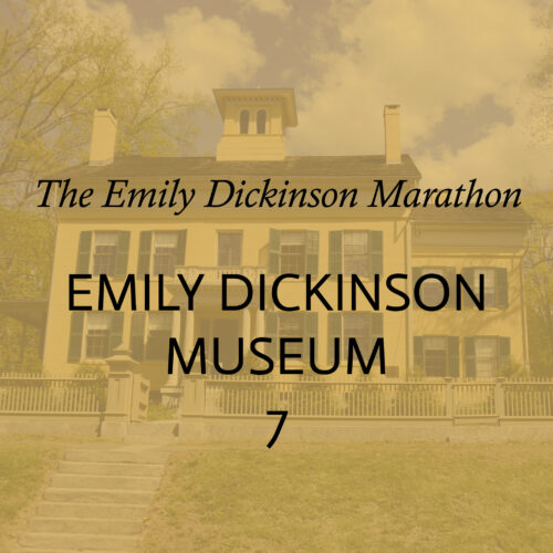 the words The Emily Dickinson Marathon Emily Dickinson Museum 7 in black on a yellow-tinted image of the Homestead