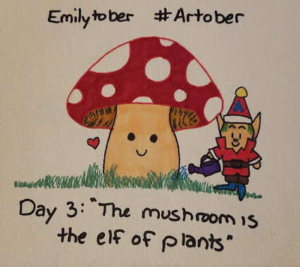 The words 'Emilytober' and '#artober' sit above a marker drawing of a mushroom with a red cap with white polkadots and a smile on its stalk, with a little elf dressed like Santa Clause watering it and a small red heart beside them. Below are the words 'Day 3: The mushroom is the elf of plants'