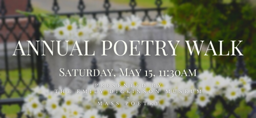 """Annual poetry walk graphic which shows an image of Emily's tombstone with text that reads """"Annual Poetry Walk. Saturday, May 15, 11:30 a.m. Presented by the Emily Dickinson Museum and Mass Poetry"""""""