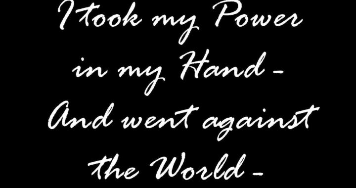 "Text from poem fr660: ""I Took my Power in my Hand - And went against The World -"""