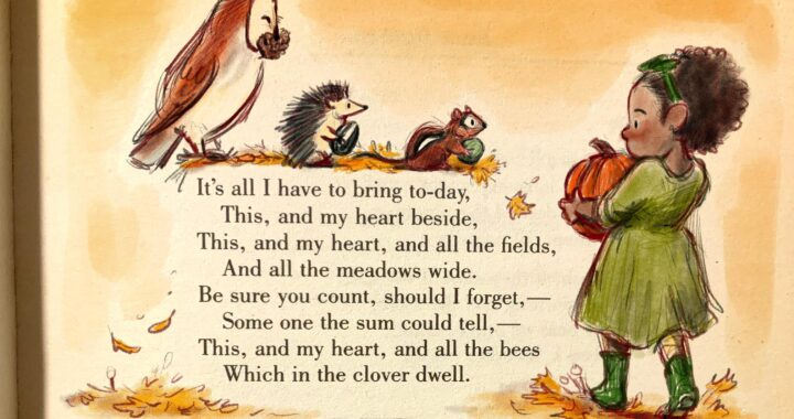 """Framing the opening stanza of Emily Dickinson's """"It's all I have to bring today"""" (F17) is a beautiful watercolor illustration on an orange-toned background. Above the poem are an owl, a porcupine, and a chipmunk carrying different kinds of seeds, and to the right of the poem stanza is a little African American girl in a green dress with her hair pulled back in a green ribbon, carrying a pumpkin"""