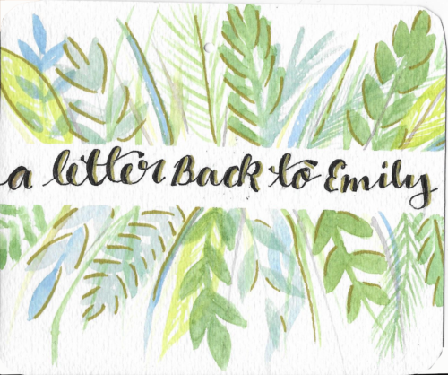 "Postcard face featuring a watercolor painting of various plants and the text ""a letter Back to Emily"""